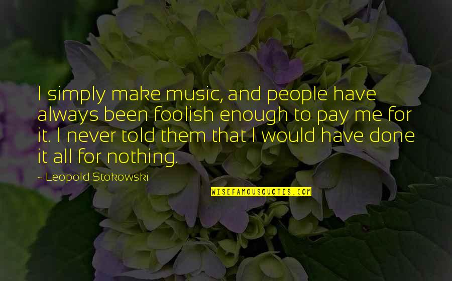 Pay For It Quotes By Leopold Stokowski: I simply make music, and people have always