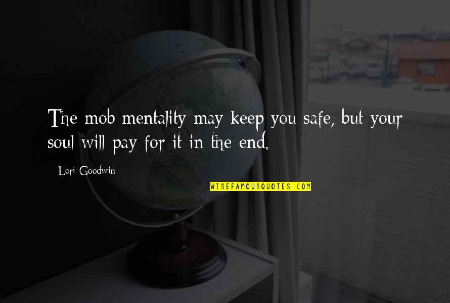 Pay For It Quotes By Lori Goodwin: The mob mentality may keep you safe, but