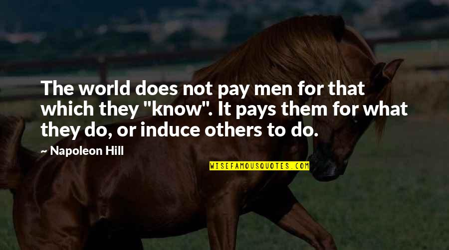 Pay For It Quotes By Napoleon Hill: The world does not pay men for that