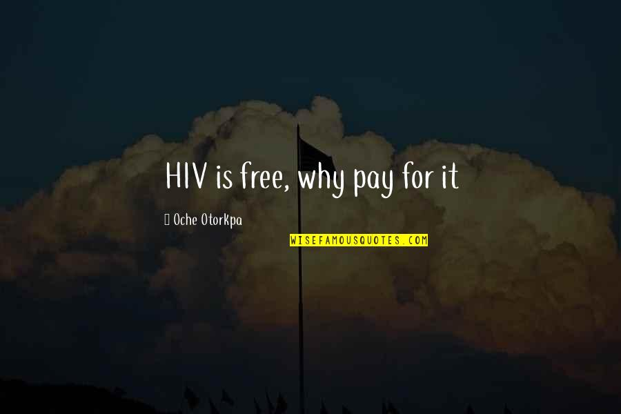Pay For It Quotes By Oche Otorkpa: HIV is free, why pay for it