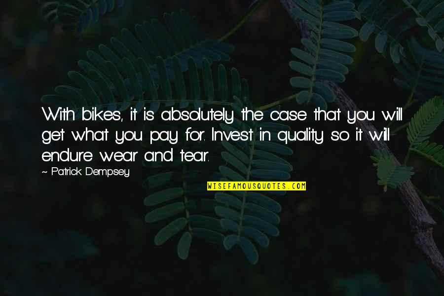Pay For It Quotes By Patrick Dempsey: With bikes, it is absolutely the case that