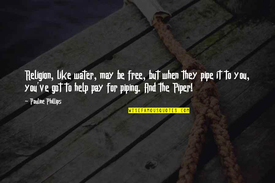 Pay For It Quotes By Pauline Phillips: Religion, like water, may be free, but when