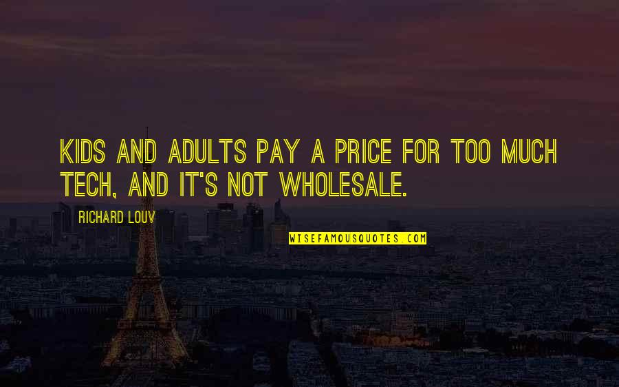 Pay For It Quotes By Richard Louv: Kids and adults pay a price for too