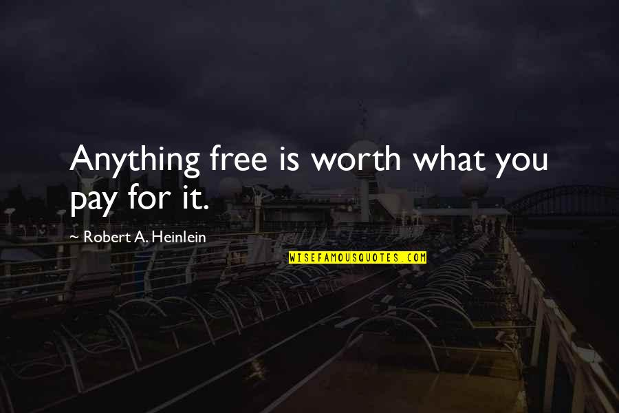 Pay For It Quotes By Robert A. Heinlein: Anything free is worth what you pay for