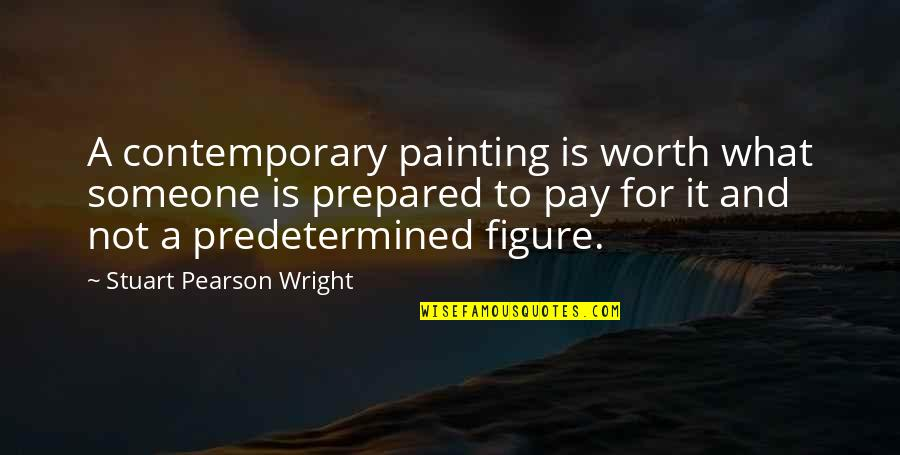 Pay For It Quotes By Stuart Pearson Wright: A contemporary painting is worth what someone is