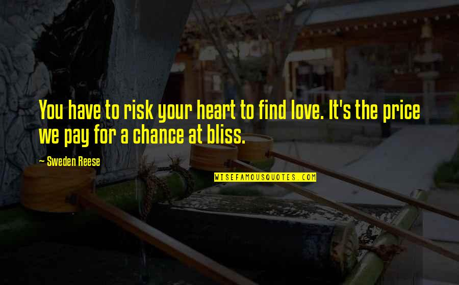 Pay For It Quotes By Sweden Reese: You have to risk your heart to find