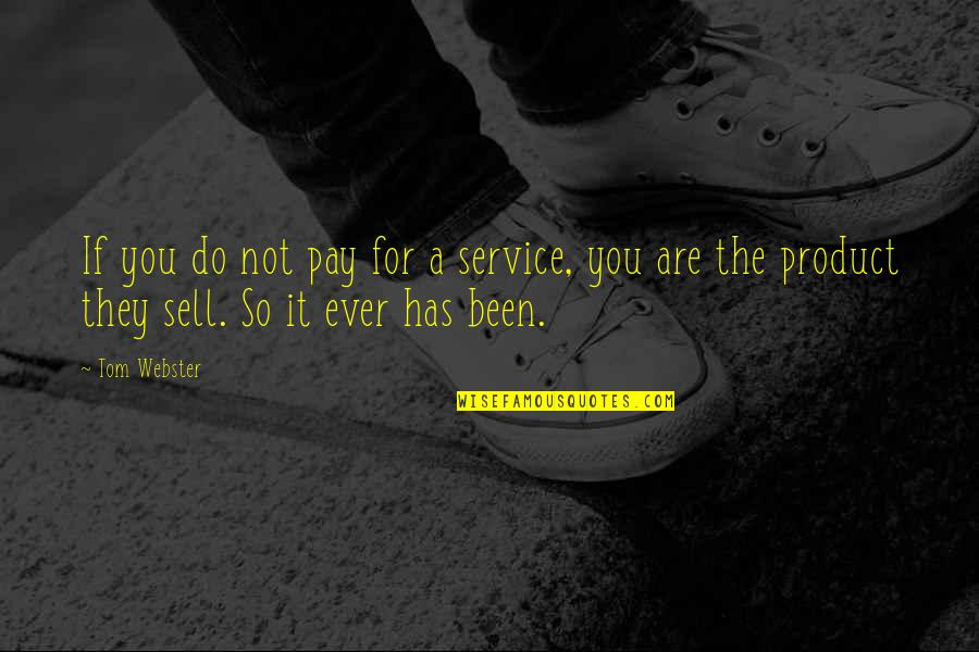 Pay For It Quotes By Tom Webster: If you do not pay for a service,