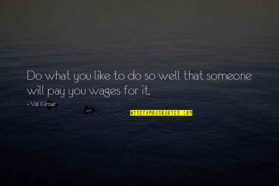 Pay For It Quotes By Val Kilmer: Do what you like to do so well