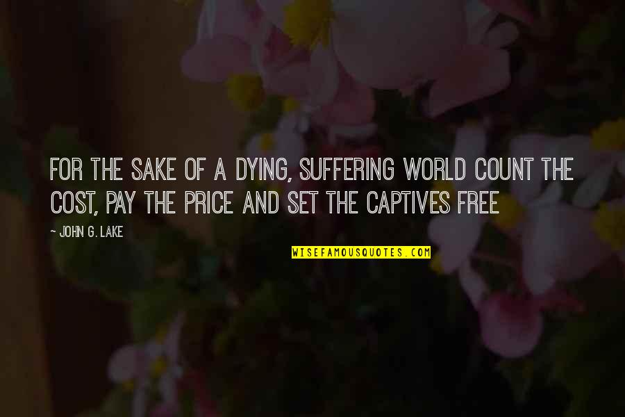 Pay Lake Quotes By John G. Lake: For the sake of a dying, suffering world