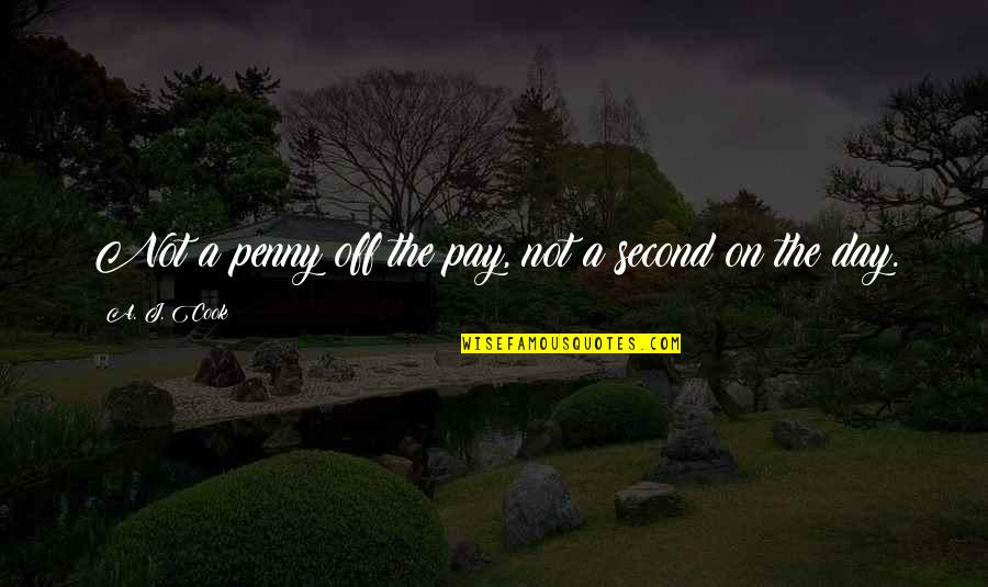 Pay Off Quotes By A. J. Cook: Not a penny off the pay, not a