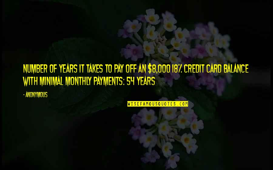 Pay Off Quotes By Anonymous: Number of years it takes to pay off