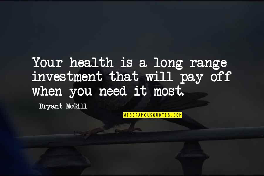 Pay Off Quotes By Bryant McGill: Your health is a long-range investment that will