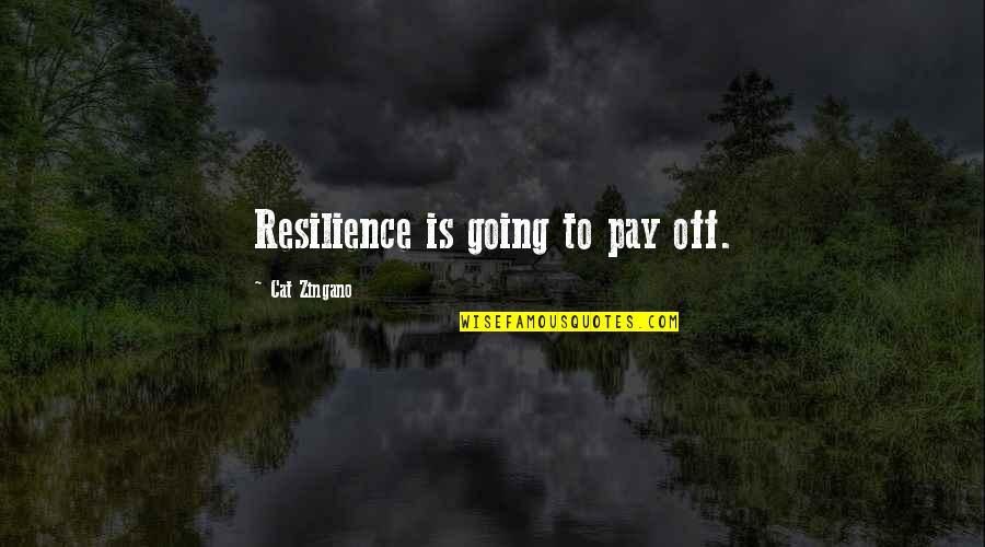 Pay Off Quotes By Cat Zingano: Resilience is going to pay off.