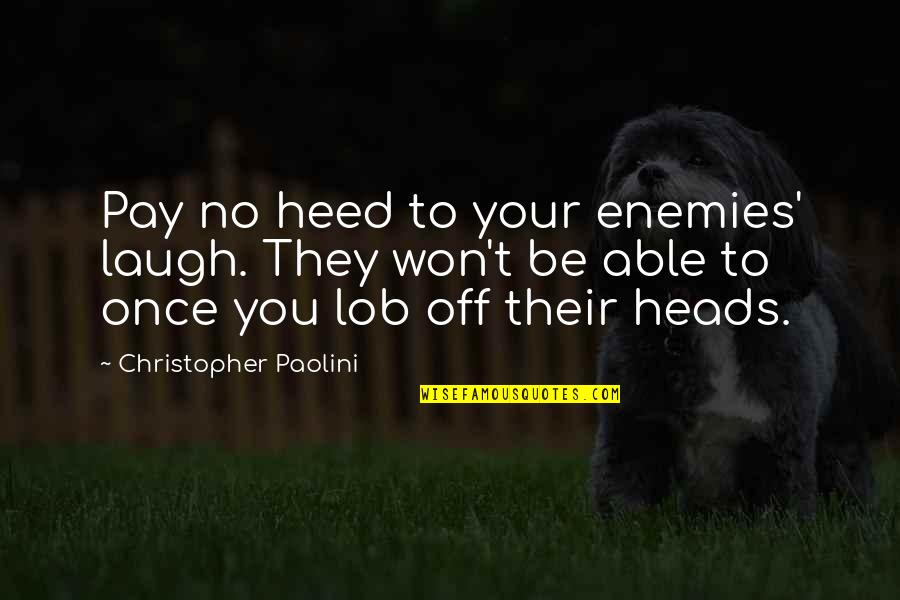 Pay Off Quotes By Christopher Paolini: Pay no heed to your enemies' laugh. They