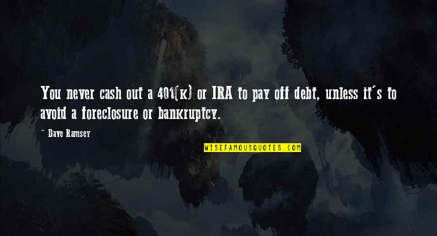 Pay Off Quotes By Dave Ramsey: You never cash out a 401(k) or IRA