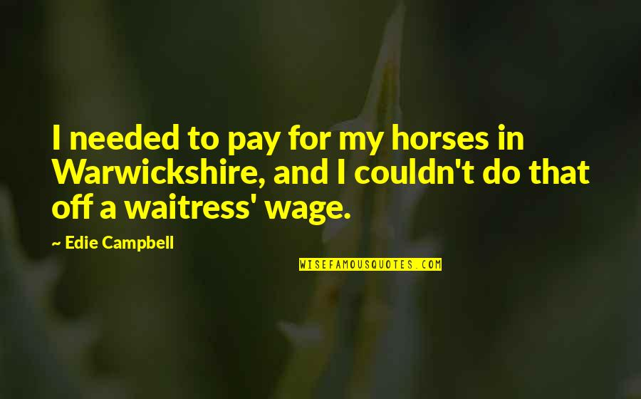 Pay Off Quotes By Edie Campbell: I needed to pay for my horses in
