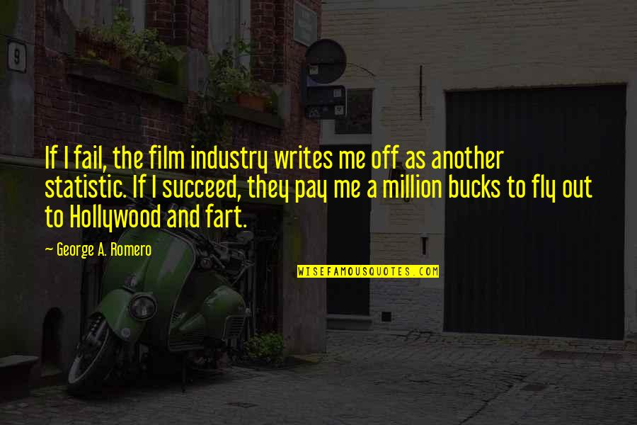 Pay Off Quotes By George A. Romero: If I fail, the film industry writes me