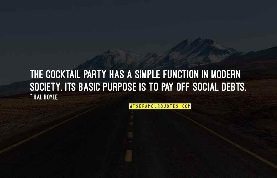 Pay Off Quotes By Hal Boyle: The cocktail party has a simple function in