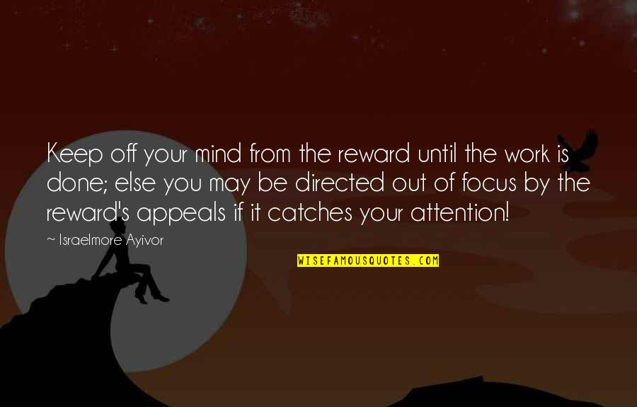 Pay Off Quotes By Israelmore Ayivor: Keep off your mind from the reward until