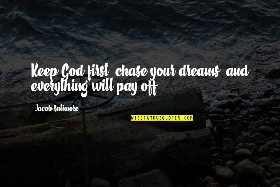 Pay Off Quotes By Jacob Latimore: Keep God first, chase your dreams, and everything