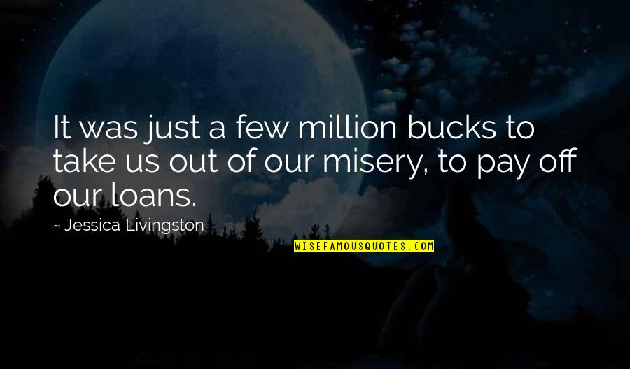 Pay Off Quotes By Jessica Livingston: It was just a few million bucks to