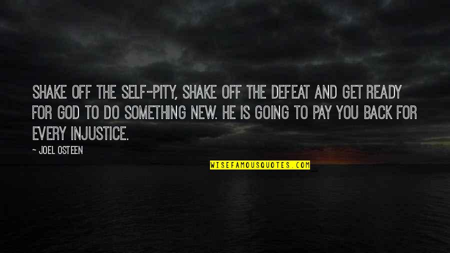 Pay Off Quotes By Joel Osteen: Shake off the self-pity, shake off the defeat