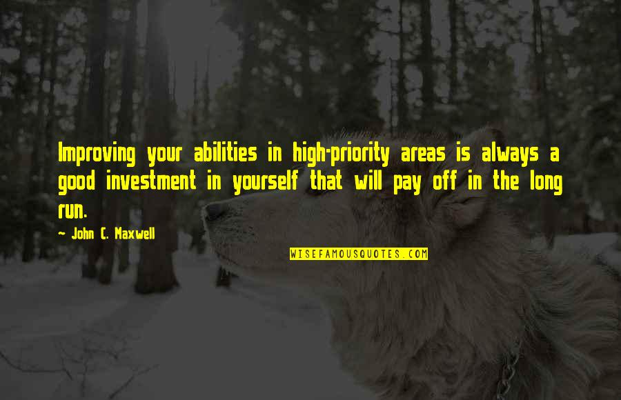 Pay Off Quotes By John C. Maxwell: Improving your abilities in high-priority areas is always