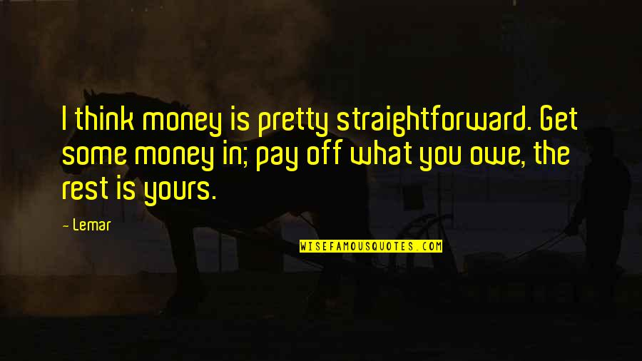Pay Off Quotes By Lemar: I think money is pretty straightforward. Get some