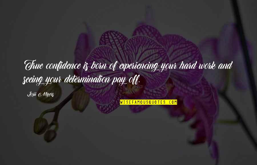 Pay Off Quotes By Lorii Myers: True confidence is born of experiencing your hard