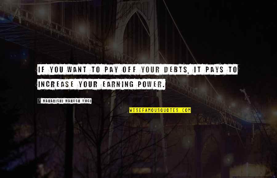Pay Off Quotes By Maharishi Mahesh Yogi: If you want to pay off your debts,