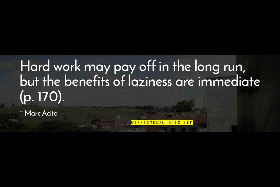 Pay Off Quotes By Marc Acito: Hard work may pay off in the long