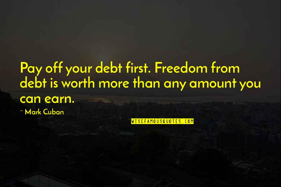 Pay Off Quotes By Mark Cuban: Pay off your debt first. Freedom from debt