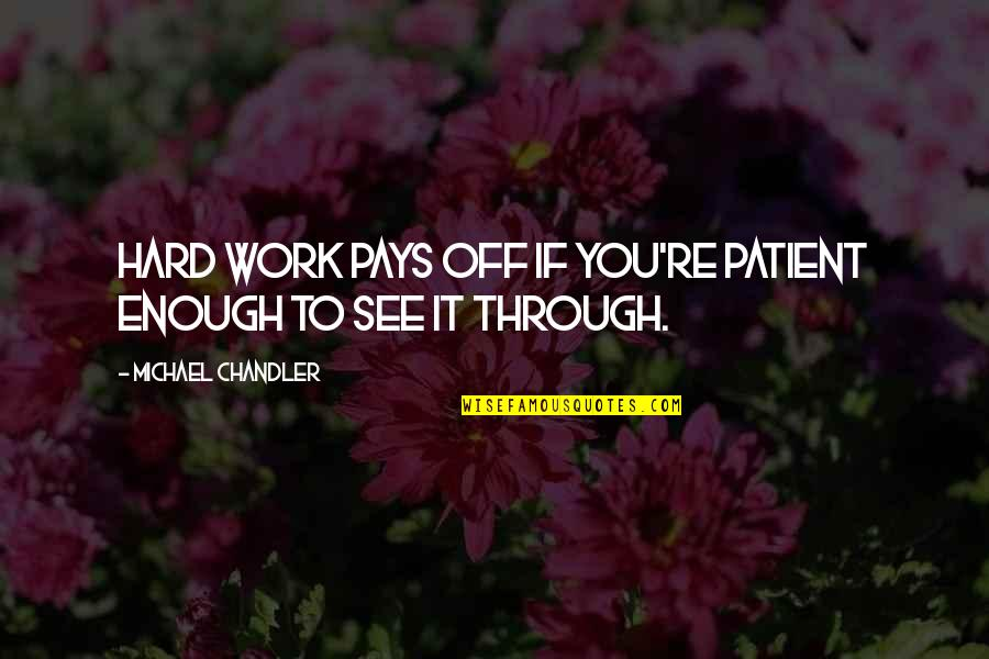 Pay Off Quotes By Michael Chandler: Hard work pays off if you're patient enough