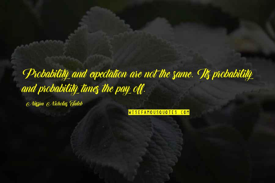 Pay Off Quotes By Nassim Nicholas Taleb: Probability and expectation are not the same. Its