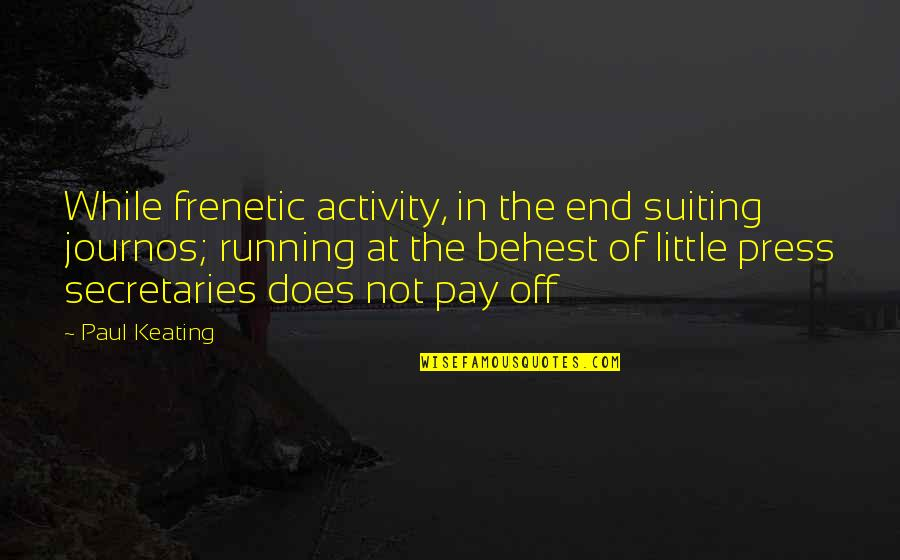 Pay Off Quotes By Paul Keating: While frenetic activity, in the end suiting journos;