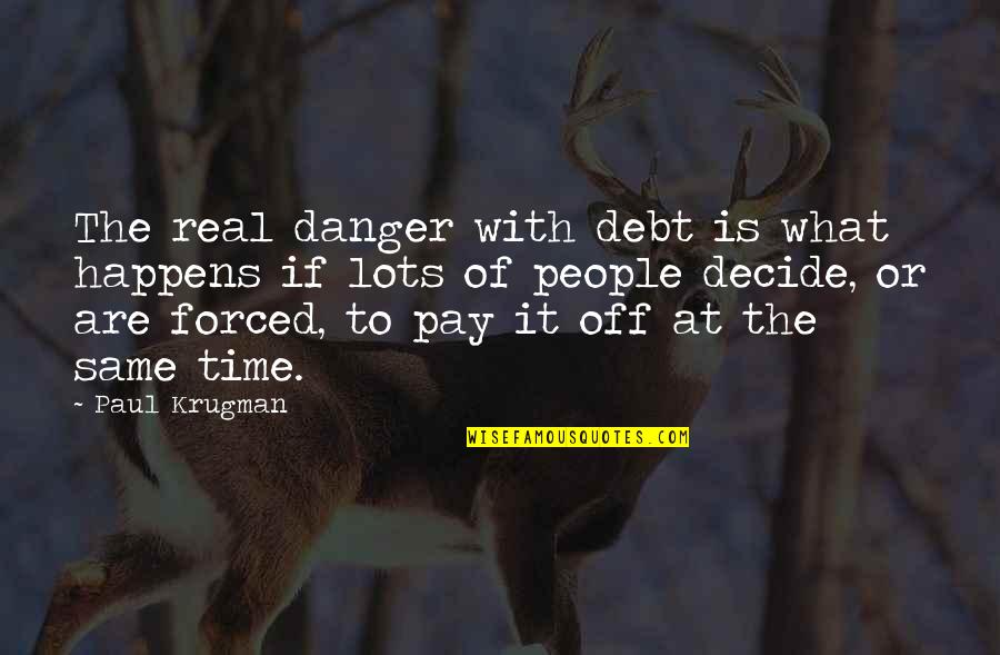Pay Off Quotes By Paul Krugman: The real danger with debt is what happens