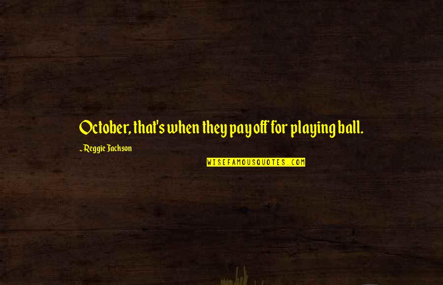 Pay Off Quotes By Reggie Jackson: October, that's when they pay off for playing
