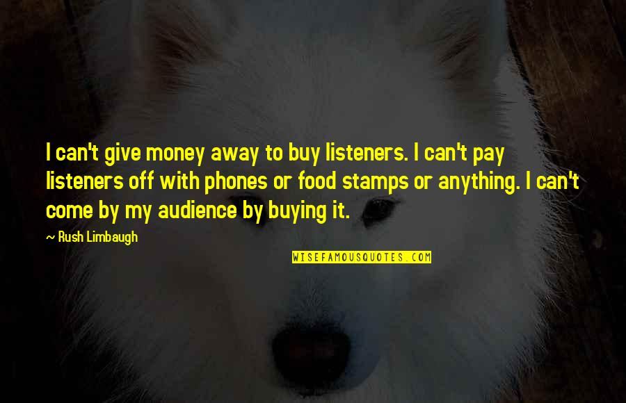 Pay Off Quotes By Rush Limbaugh: I can't give money away to buy listeners.