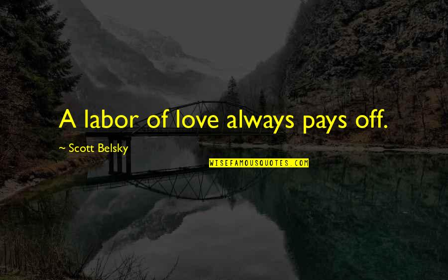 Pay Off Quotes By Scott Belsky: A labor of love always pays off.