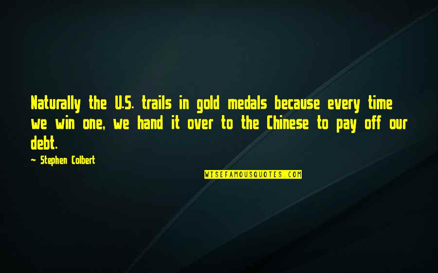 Pay Off Quotes By Stephen Colbert: Naturally the U.S. trails in gold medals because