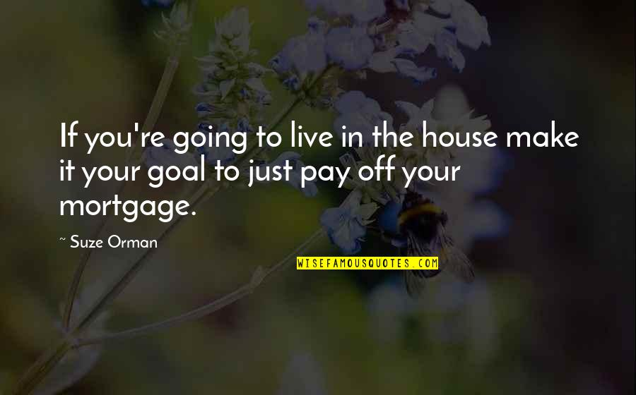Pay Off Quotes By Suze Orman: If you're going to live in the house