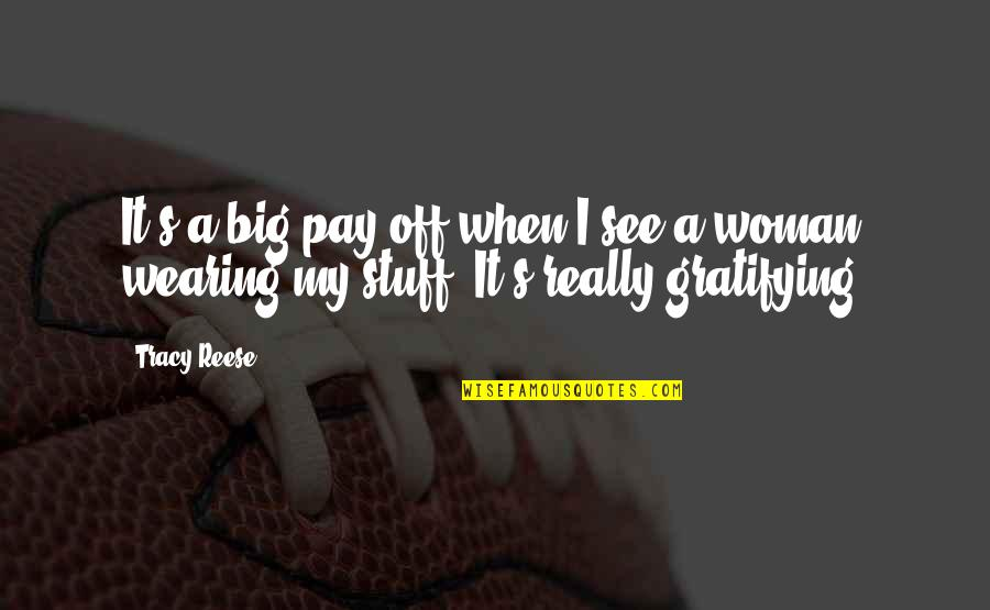 Pay Off Quotes By Tracy Reese: It's a big pay off when I see