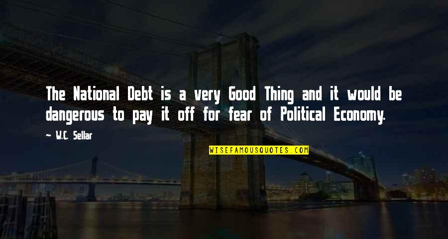Pay Off Quotes By W.C. Sellar: The National Debt is a very Good Thing