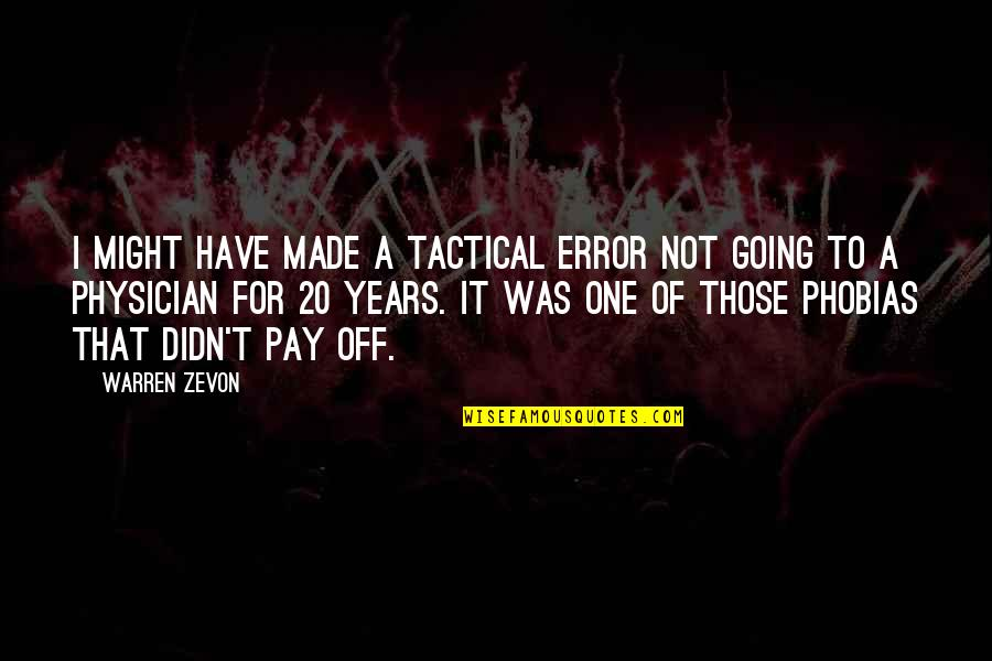 Pay Off Quotes By Warren Zevon: I might have made a tactical error not