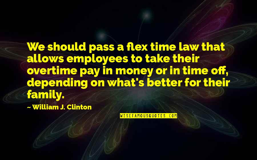 Pay Off Quotes By William J. Clinton: We should pass a flex time law that