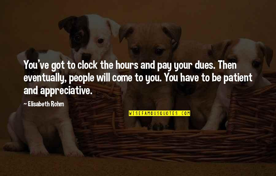Pay Your Dues Quotes By Elisabeth Rohm: You've got to clock the hours and pay