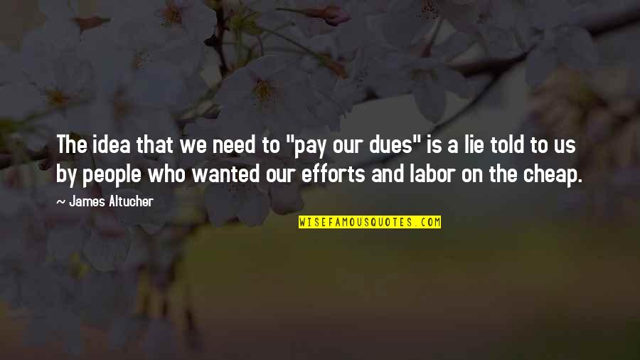 "Pay Your Dues Quotes By James Altucher: The idea that we need to ""pay our"