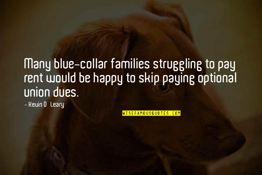 Pay Your Dues Quotes By Kevin O'Leary: Many blue-collar families struggling to pay rent would