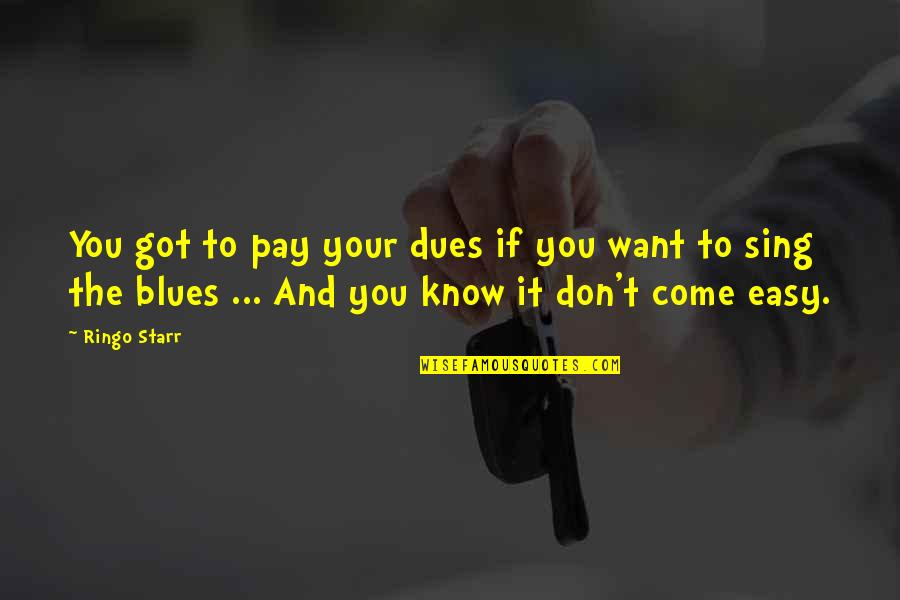 Pay Your Dues Quotes By Ringo Starr: You got to pay your dues if you