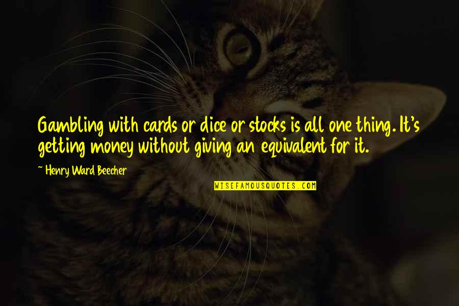 Payback Relationship Quotes By Henry Ward Beecher: Gambling with cards or dice or stocks is